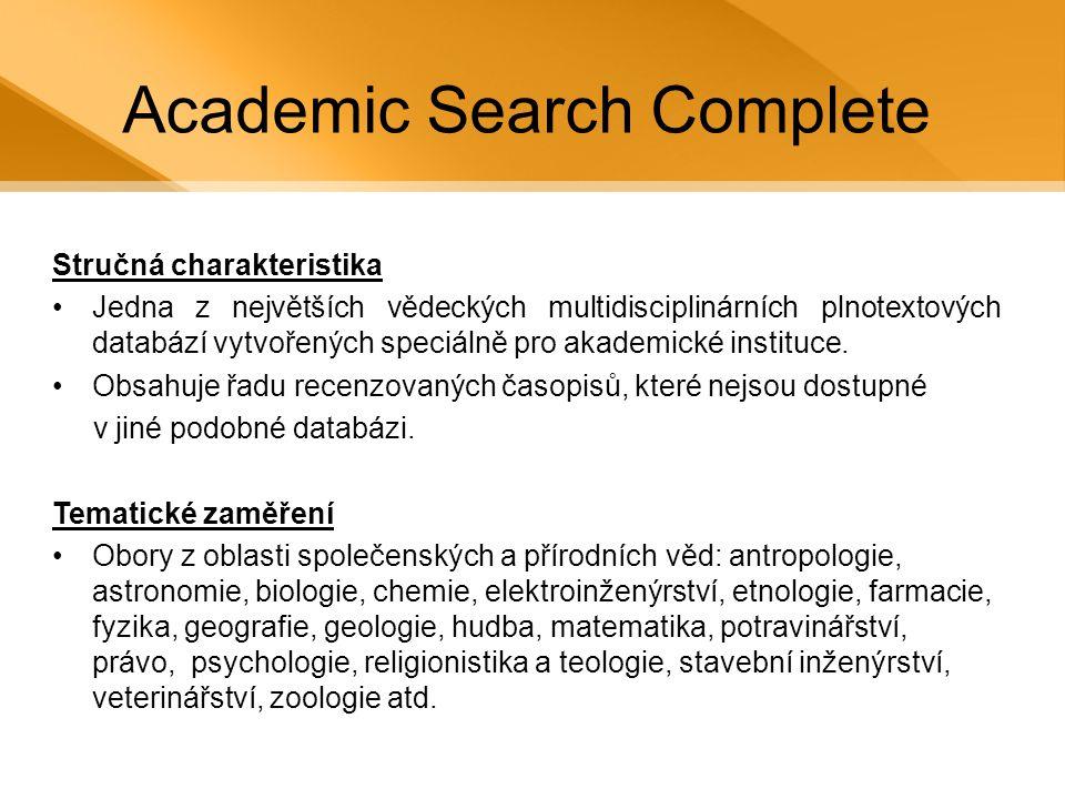 Academic Search Complete Stručná charakteristika •Jedna z největších vědeckých multidisciplinárních plnotextových databází vytvořených speciálně pro akademické instituce.