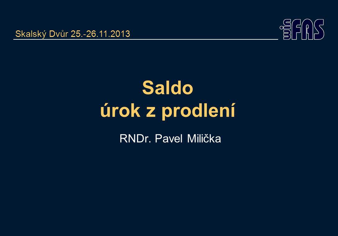 Saldo úrok z prodlení RNDr. Pavel Milička Skalský Dvůr 25.-26.11.2013
