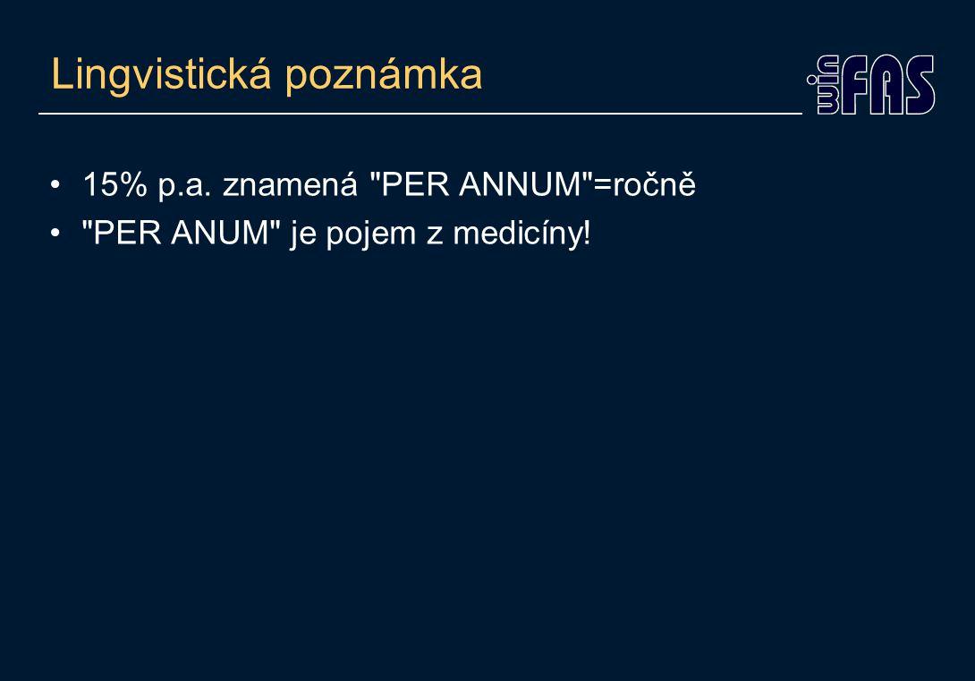 Lingvistická poznámka •15% p.a. znamená PER ANNUM =ročně • PER ANUM je pojem z medicíny!