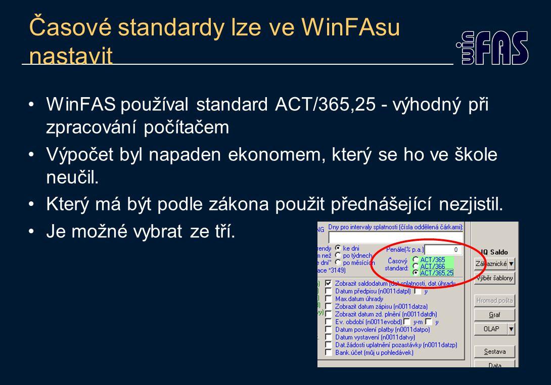 Časové standardy lze ve WinFAsu nastavit •WinFAS používal standard ACT/365,25 - výhodný při zpracování počítačem •Výpočet byl napaden ekonomem, který se ho ve škole neučil.