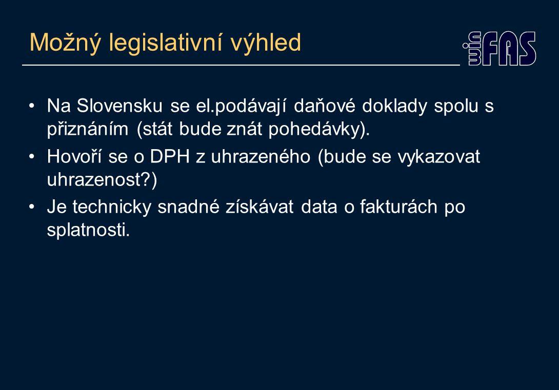 Možný legislativní výhled •Na Slovensku se el.podávají daňové doklady spolu s přiznáním (stát bude znát pohedávky). •Hovoří se o DPH z uhrazeného (bud