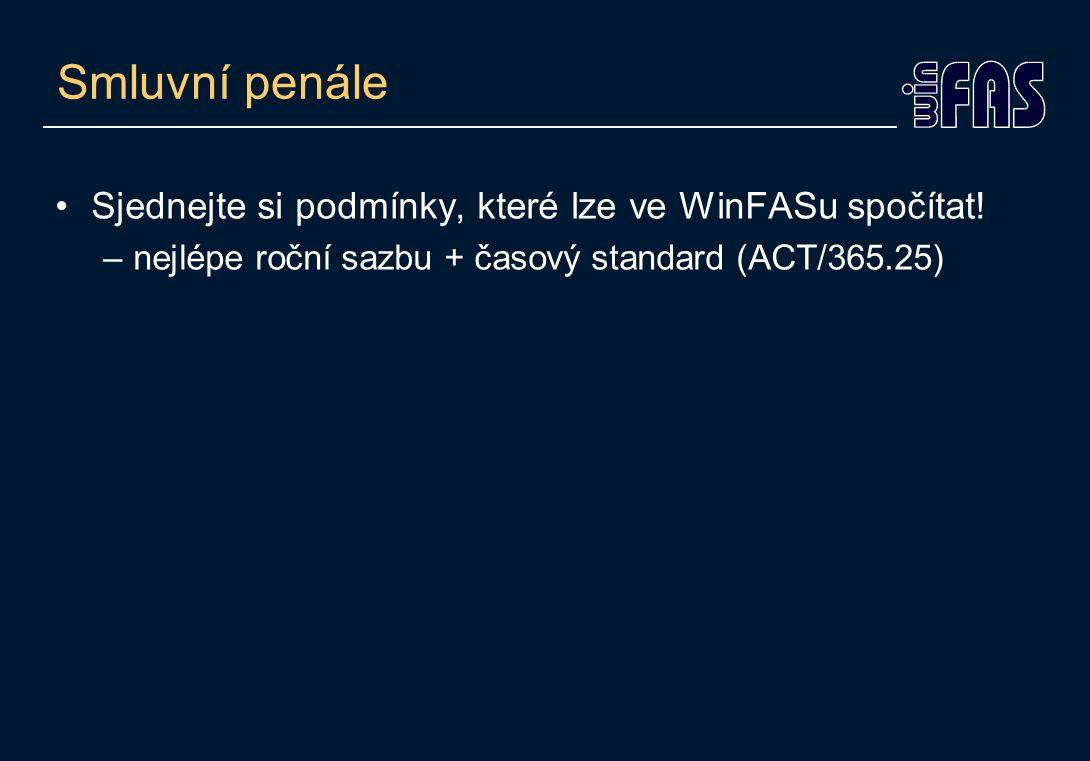 Smluvní penále •Sjednejte si podmínky, které lze ve WinFASu spočítat! –nejlépe roční sazbu + časový standard (ACT/365.25)