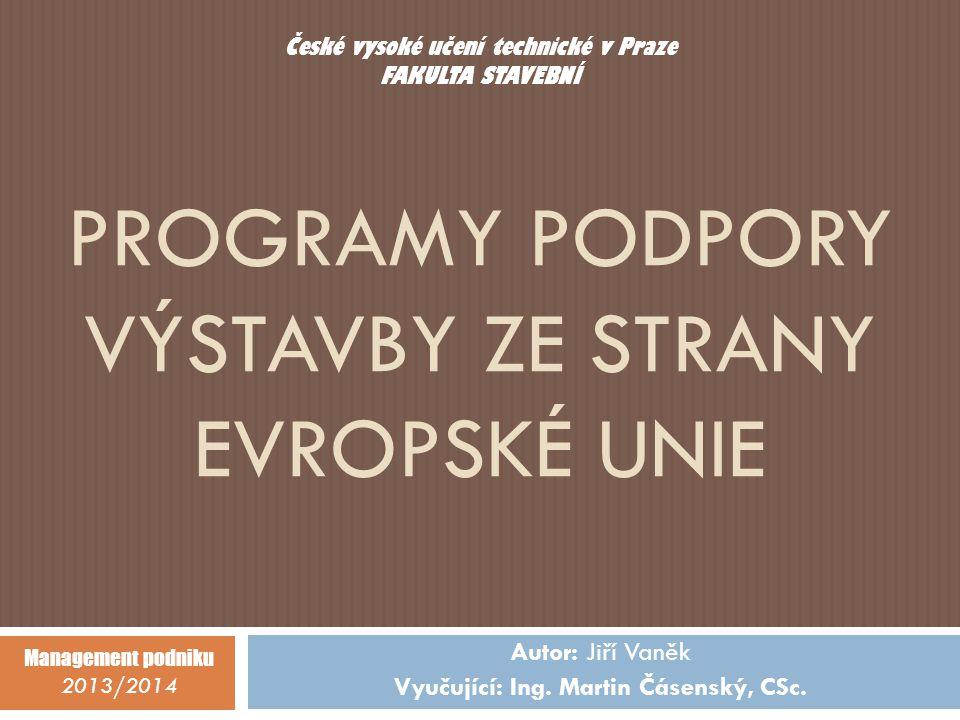 PROGRAMY PODPORY VÝSTAVBY ZE STRANY EVROPSKÉ UNIE Autor: Jiří Vaněk Vyučující: Ing.