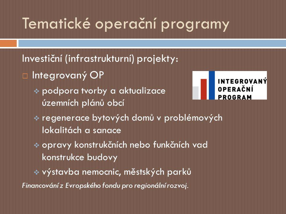 Tematické operační programy Investiční (infrastrukturní) projekty:  Integrovaný OP  podpora tvorby a aktualizace územních plánů obcí  regenerace bytových domů v problémových lokalitách a sanace  opravy konstrukčních nebo funkčních vad konstrukce budovy  výstavba nemocnic, městských parků Financování z Evropského fondu pro regionální rozvoj.