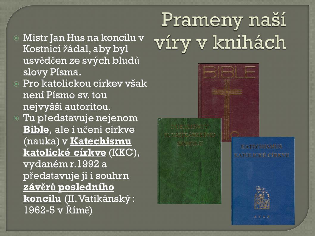  Mistr Jan Hus na koncilu v Kostnici ž ádal, aby byl usv ě d č en ze svých blud ů slovy Písma.