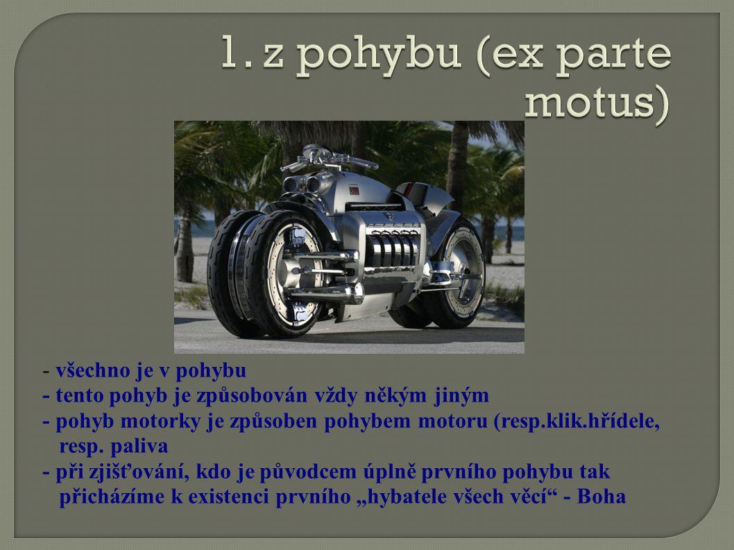 - všechno je v pohybu - tento pohyb je způsobován vždy někým jiným - pohyb motorky je způsoben pohybem motoru (resp.klik.hřídele, resp.