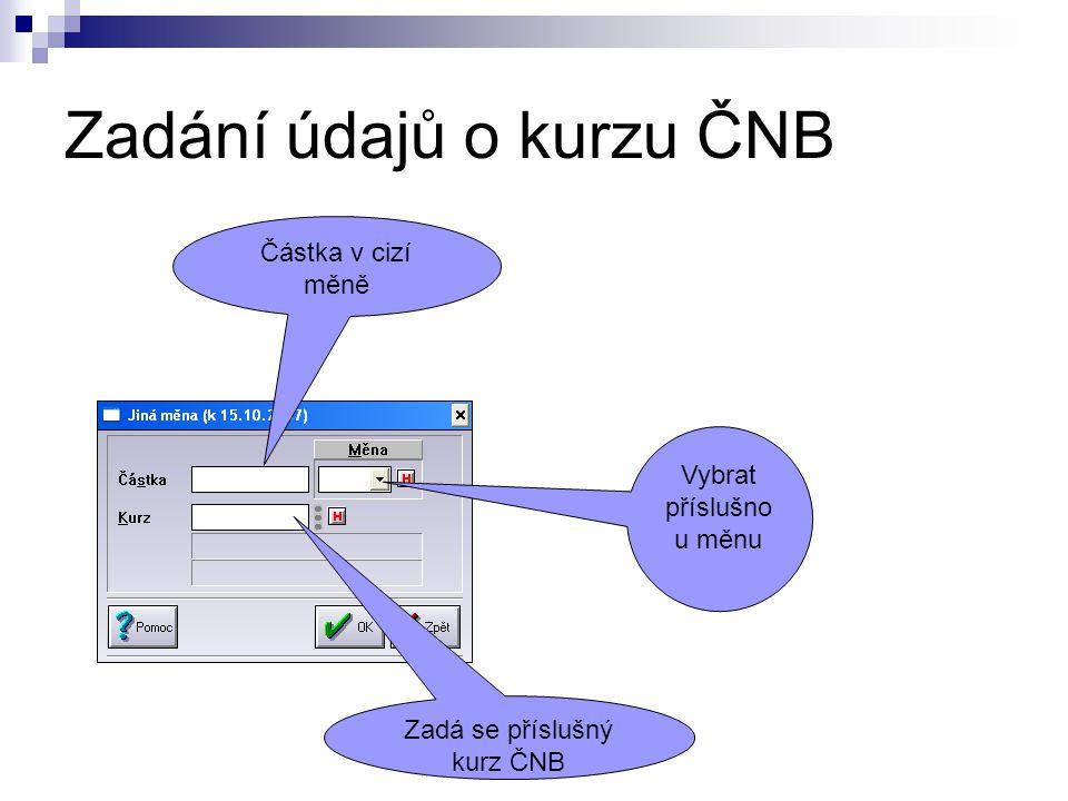 Zadání údajů o kurzu ČNB Částka v cizí měně Vybrat příslušno u měnu Zadá se příslušný kurz ČNB