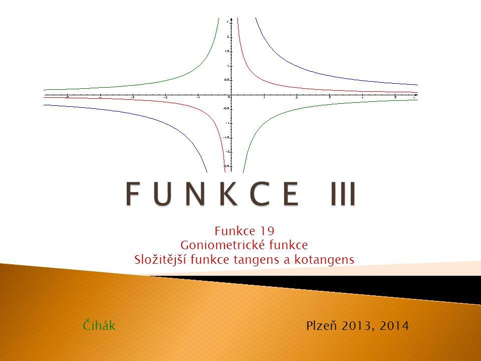 Čihák Plzeň 2013, 2014 Funkce 19 Goniometrické funkce Složitější funkce tangens a kotangens