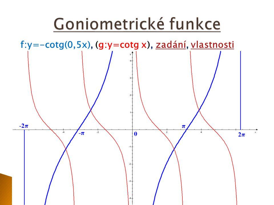 f:y=-cotg(0,5x), (g:y=cotg x), zadání, vlastnostizadánívlastnosti