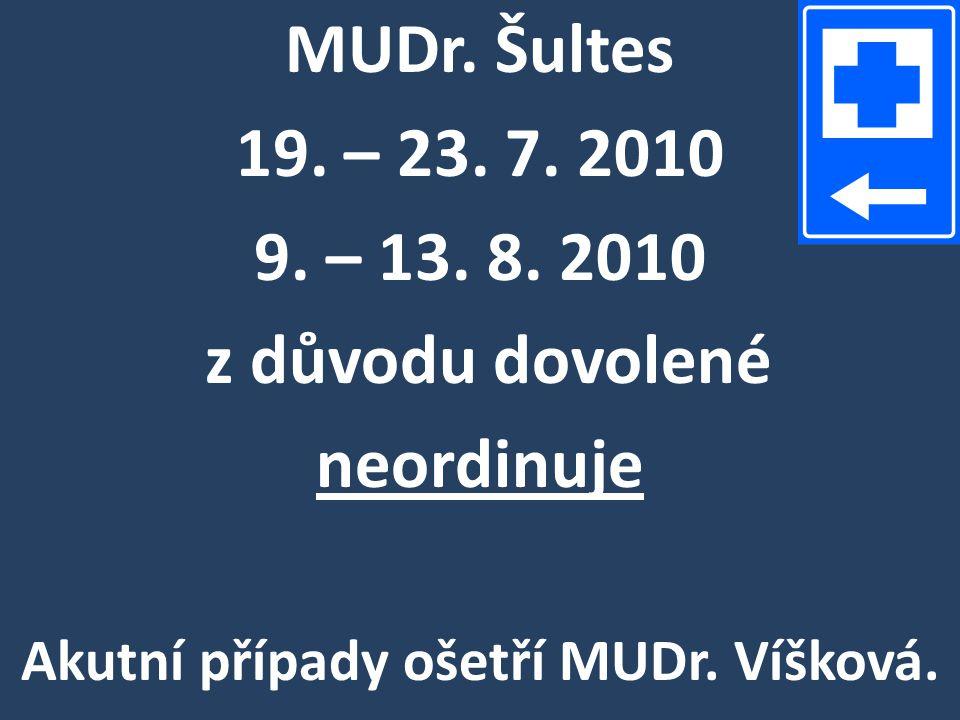 MUDr. Šultes 19. – 23. 7. 2010 9. – 13. 8. 2010 z důvodu dovolené neordinuje Akutní případy ošetří MUDr. Víšková.