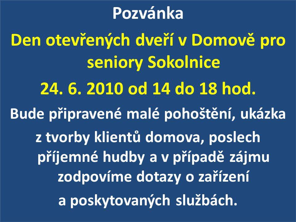 Pozvánka Den otevřených dveří v Domově pro seniory Sokolnice 24. 6. 2010 od 14 do 18 hod. Bude připravené malé pohoštění, ukázka z tvorby klientů domo
