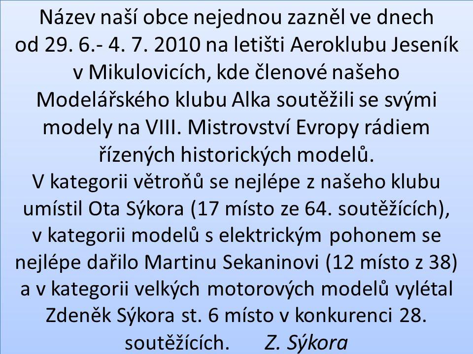 Název naší obce nejednou zazněl ve dnech od 29. 6.- 4. 7. 2010 na letišti Aeroklubu Jeseník v Mikulovicích, kde členové našeho Modelářského klubu Alka