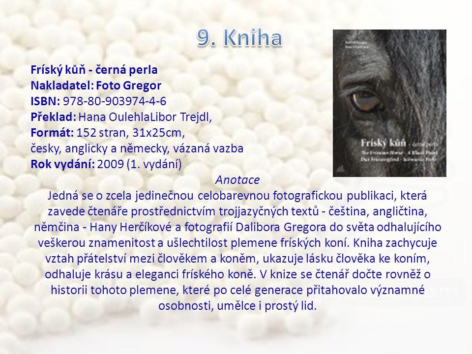 Fríský kůň - černá perla Nakladatel: Foto Gregor ISBN: 978-80-903974-4-6 Překlad: Hana OulehlaLibor Trejdl, Formát: 152 stran, 31x25cm, česky, anglicky a německy, vázaná vazba Rok vydání: 2009 (1.