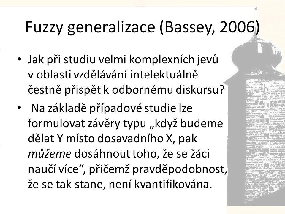 Fuzzy generalizace (Bassey, 2006) • Jak při studiu velmi komplexních jevů v oblasti vzdělávání intelektuálně čestně přispět k odbornému diskursu.