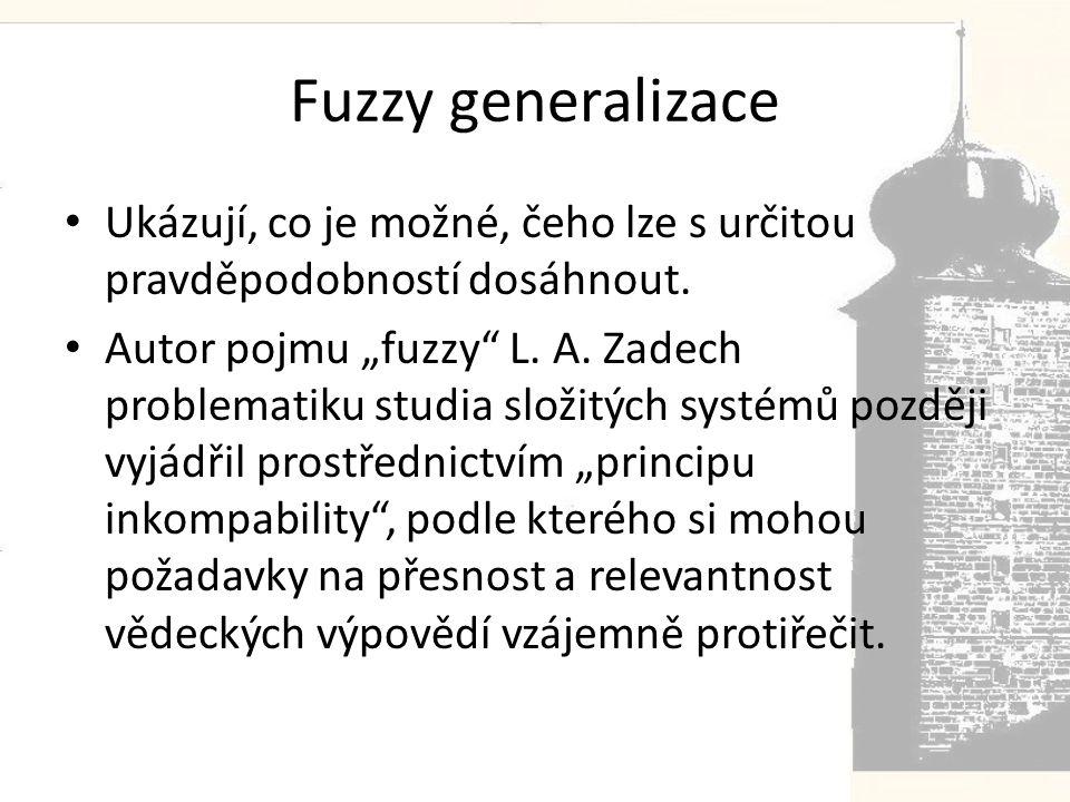 Fuzzy generalizace • Ukázují, co je možné, čeho lze s určitou pravděpodobností dosáhnout.