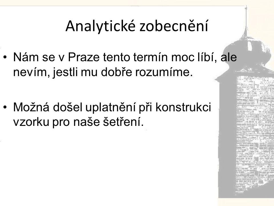 Analytické zobecnění •Nám se v Praze tento termín moc líbí, ale nevím, jestli mu dobře rozumíme.