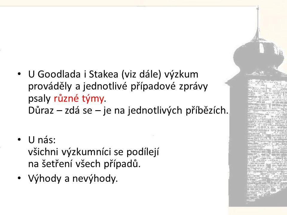 • U Goodlada i Stakea (viz dále) výzkum prováděly a jednotlivé případové zprávy psaly různé týmy.