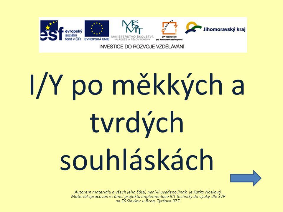 I/Y po měkkých a tvrdých souhláskách Autorem materiálu a všech jeho částí, není-li uvedeno jinak, je Katka Nosková.