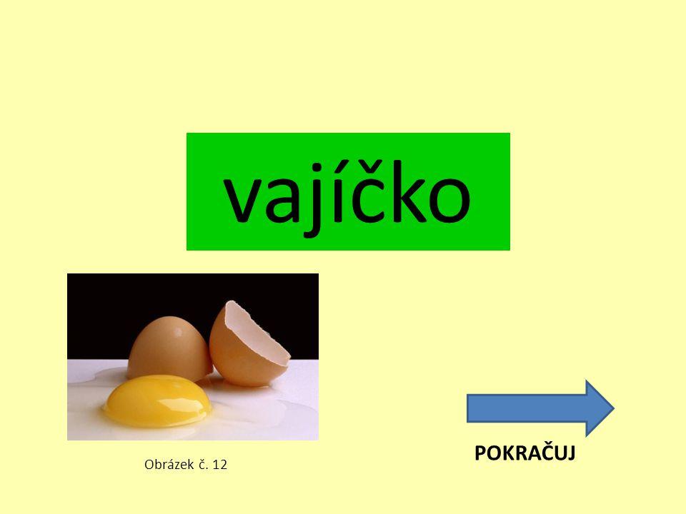 vajíčko POKRAČUJ Obrázek č. 12