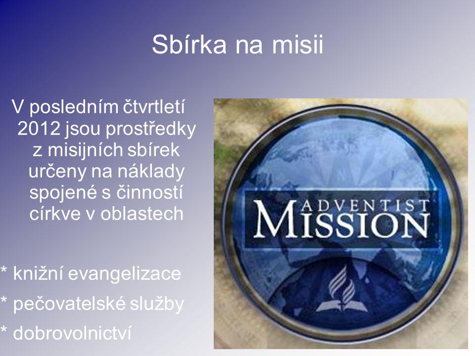 Sbírka na misii V posledním čtvrtletí 2012 jsou prostředky z misijních sbírek určeny na náklady spojené s činností církve v oblastech * knižní evangel
