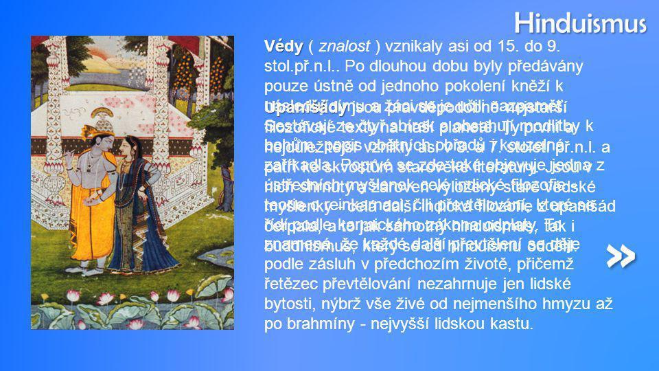 Védy Védy ( znalost ) vznikaly asi od 15. do 9. stol.př.n.l.. Po dlouhou dobu byly předávány pouze ústně od jednoho pokolení kněží k následujícímu a ž