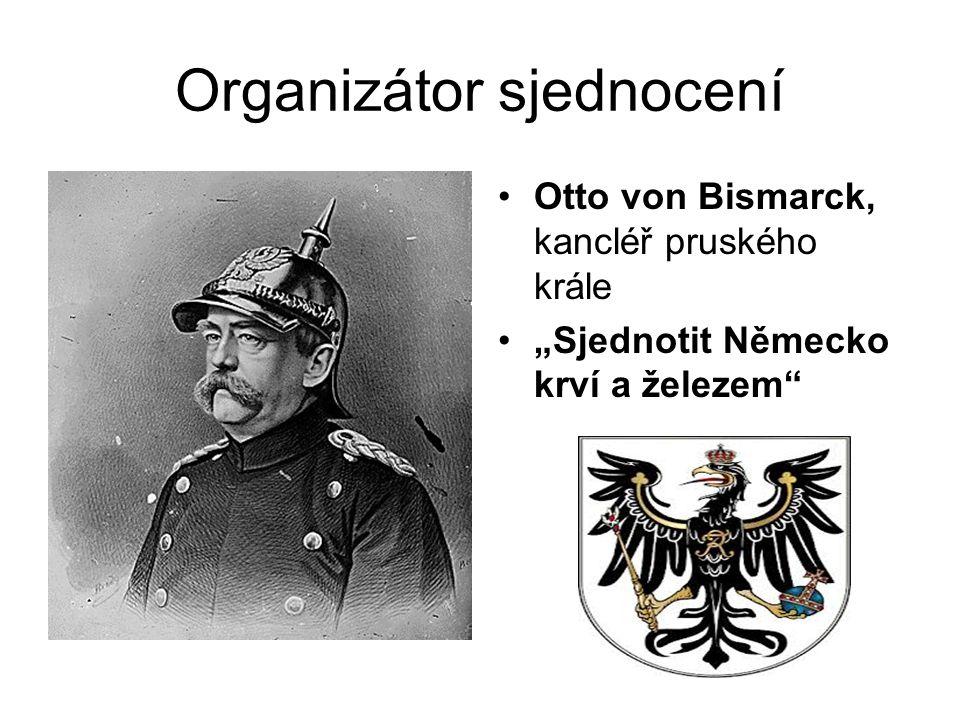 """Organizátor sjednocení •Otto von Bismarck, kancléř pruského krále •""""Sjednotit Německo krví a železem"""