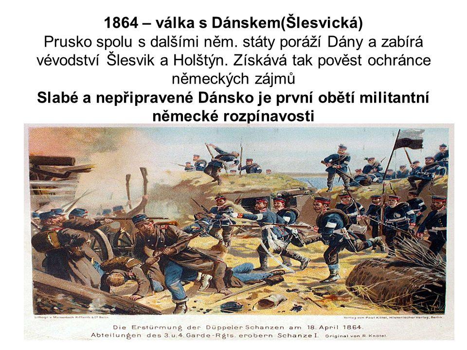 1864 – válka s Dánskem(Šlesvická) Prusko spolu s dalšími něm.