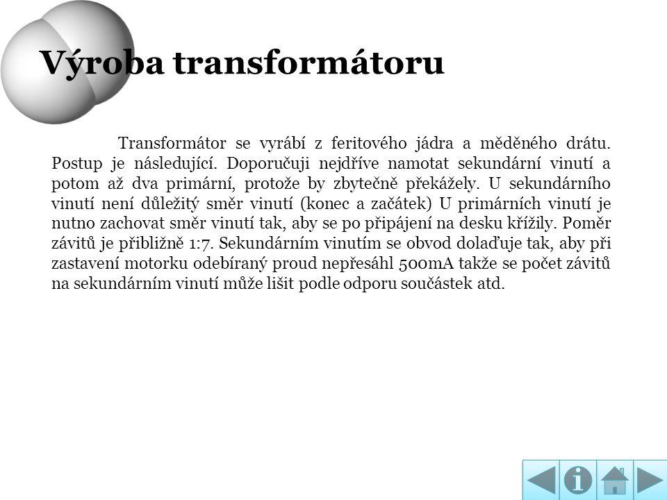 Výroba transformátoru Transformátor se vyrábí z feritového jádra a měděného drátu. Postup je následující. Doporučuji nejdříve namotat sekundární vinut