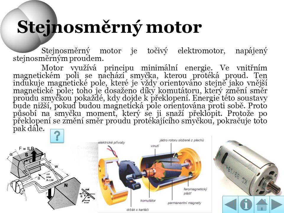 Stejnosměrný motor Stejnosměrný motor je točivý elektromotor, napájený stejnosměrným proudem. Motor využívá principu minimální energie. Ve vnitřním ma