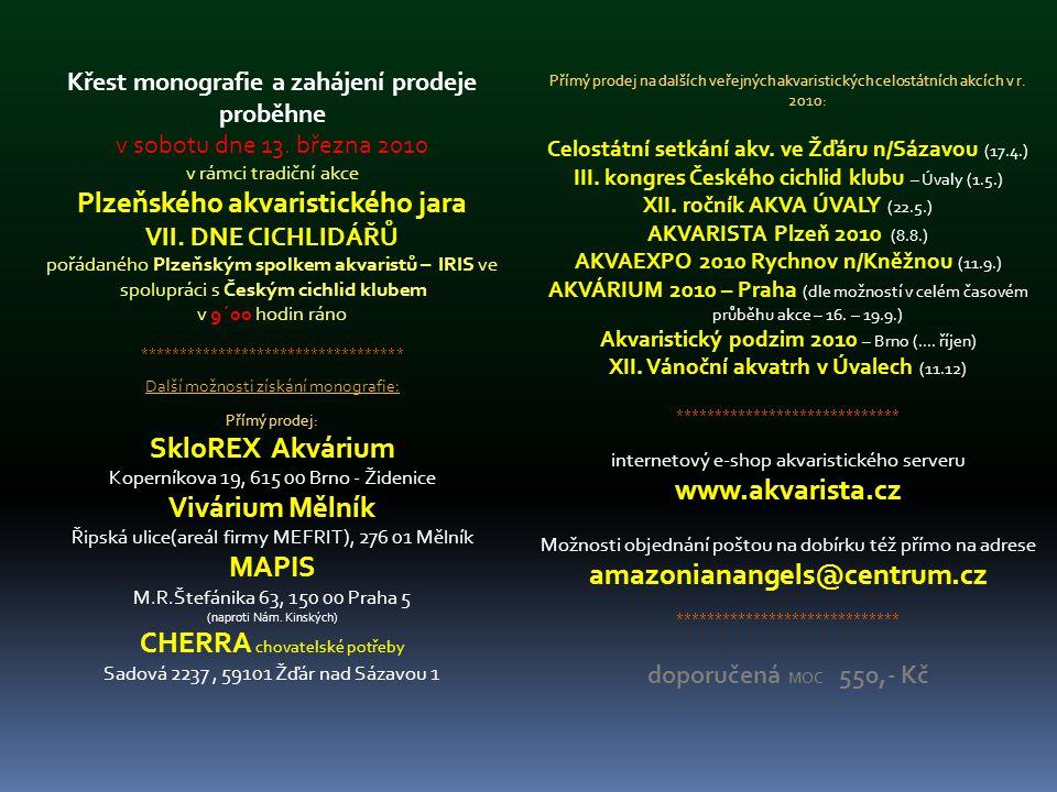 Křest monografie a zahájení prodeje proběhne v sobotu dne 13. března 2010 v rámci tradiční akce Plzeňského akvaristického jara VII. DNE CICHLIDÁŘŮ poř