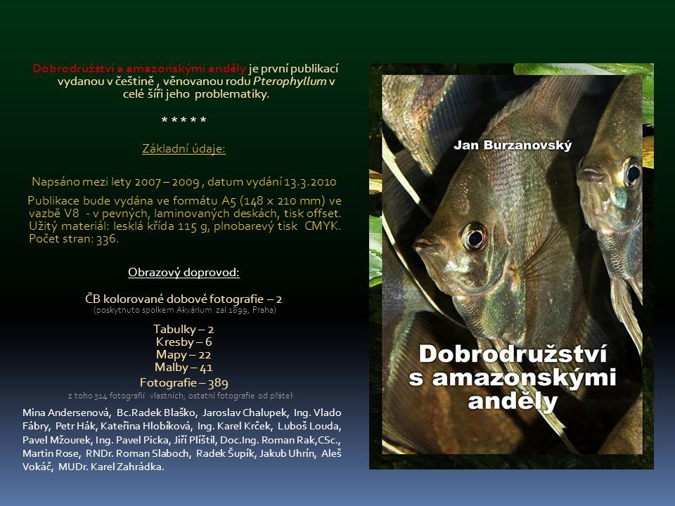 Dobrodružství a amazonskými anděly je první publikací vydanou v češtině, věnovanou rodu Pterophyllum v celé šíři jeho problematiky. * * * * * Základní