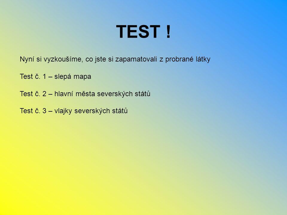 TEST .Nyní si vyzkoušíme, co jste si zapamatovali z probrané látky Test č.
