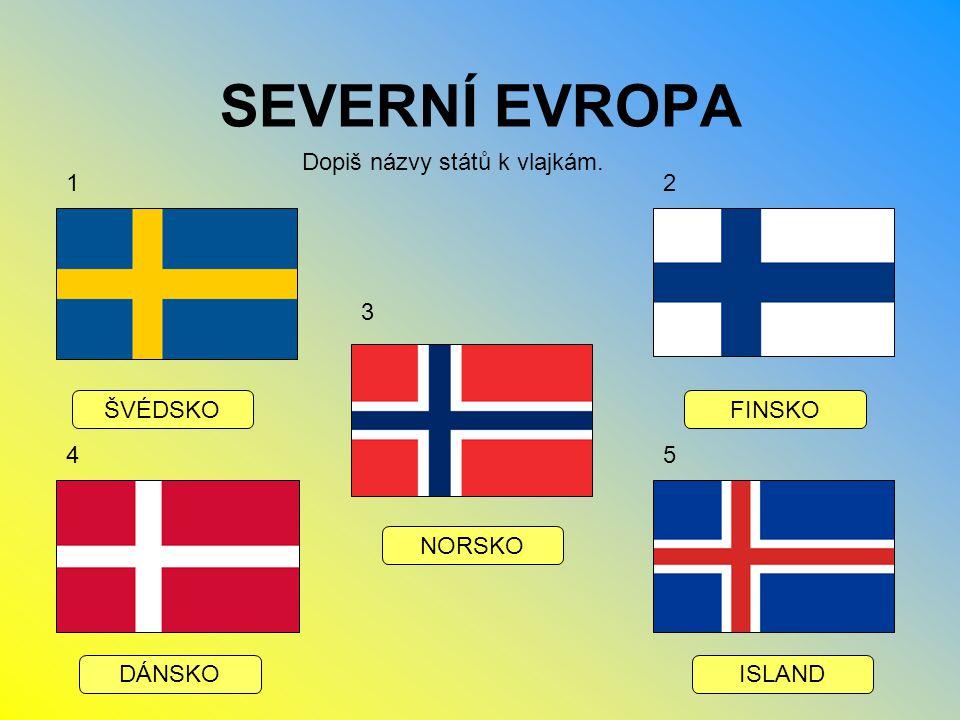 SEVERNÍ EVROPA Dopiš názvy států k vlajkám. ŠVÉDSKO DÁNSKOISLAND NORSKO FINSKO 1 54 3 2