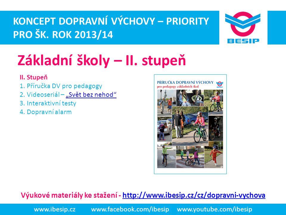ateaateatad www.ibesip.czwww.facebook.com/ibesipwww.youtube.com/ibesip KONCEPT DOPRAVNÍ VÝCHOVY – PRIORITY PRO ŠK. ROK 2013/14 Základní školy – II. st
