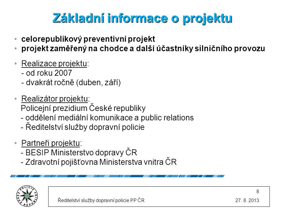 Základní informace o projektu 27. 8. 2013 8 Ředitelství služby dopravní policie PP ČR •celorepublikový preventivní projekt •projekt zaměřený na chodce