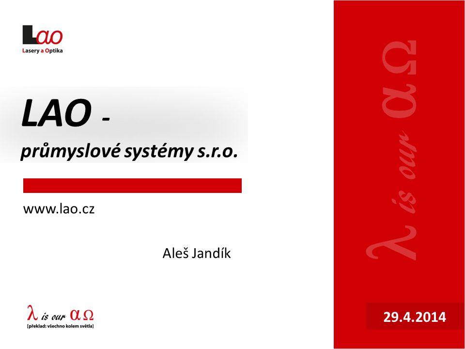 LAO - průmyslové systémy s.r.o. www.lao.cz Aleš Jandík 29.4.2014