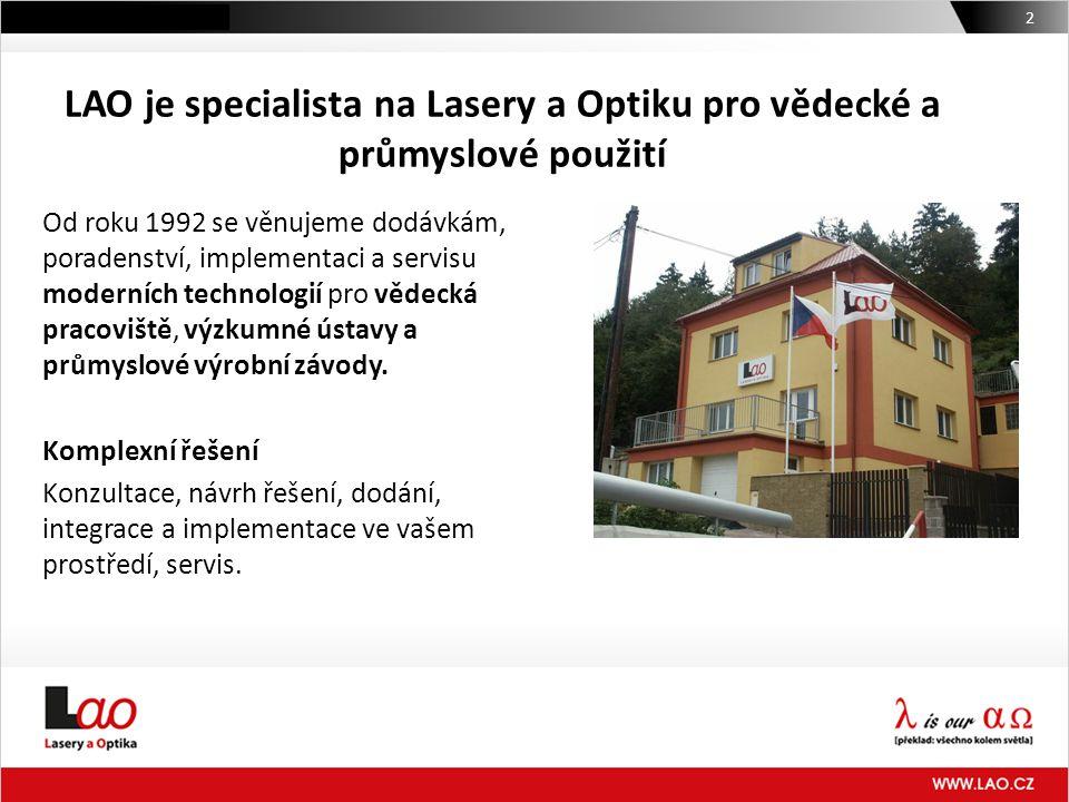 LAO je specialista na Lasery a Optiku pro vědecké a průmyslové použití 2 Od roku 1992 se věnujeme dodávkám, poradenství, implementaci a servisu modern