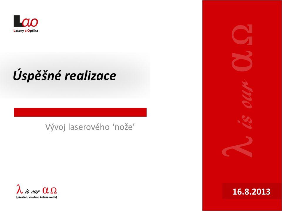 Úspěšné realizace 16.8.2013 Vývoj laserového 'nože'