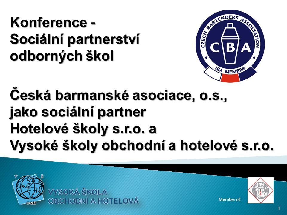 Česká barmanské asociace, o.s., jako sociální partner Hotelové školy s.r.o. a Vysoké školy obchodní a hotelové s.r.o. Member of: Konference - Sociální