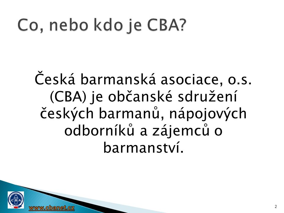  podporovat a udržovat vztahy mezi členy  prostředkovat výměnu informací a zkušeností z oboru nápojové gastronomie  standardizace technologických postupů výroby míšených nápojů  vytváření podmínek pro vzdělávání členů CBA i mimo ni  zprostředkovávat všem relevantní informace 3