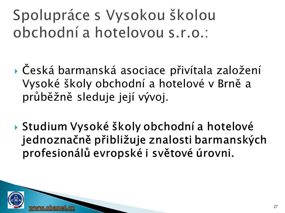  Česká barmanská asociace přivítala založení Vysoké školy obchodní a hotelové v Brně a průběžně sleduje její vývoj.  Studium Vysoké školy obchodní a