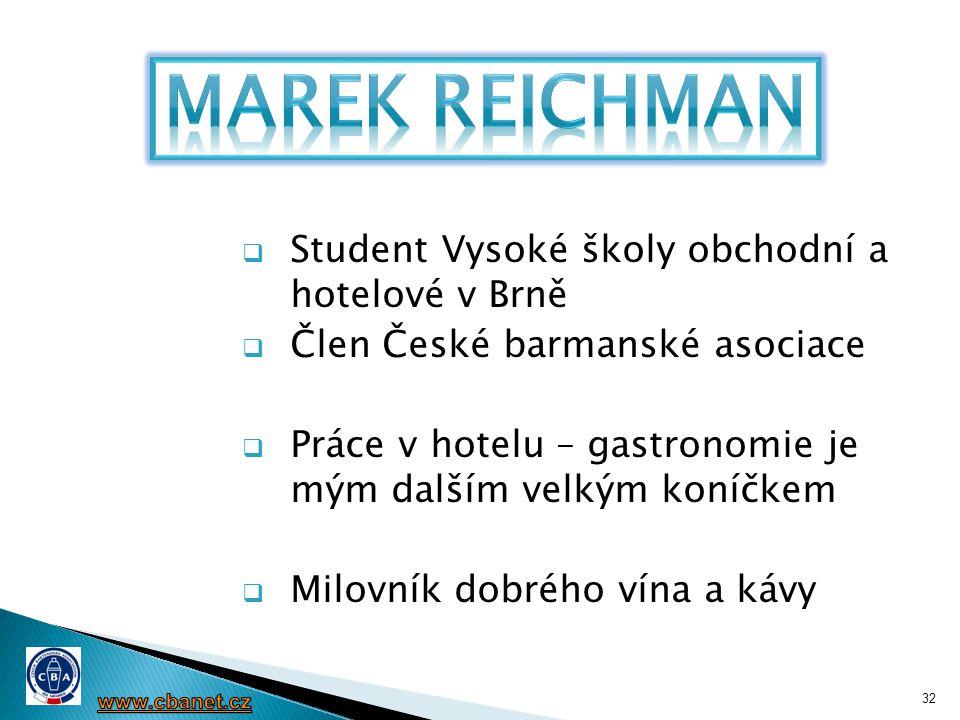 32  Student Vysoké školy obchodní a hotelové v Brně  Člen České barmanské asociace  Práce v hotelu – gastronomie je mým dalším velkým koníčkem  Mi