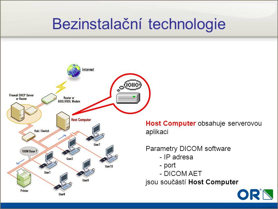 Host Computer obsahuje serverovou aplikaci Parametry DICOM software - IP adresa - port - DICOM AET jsou součástí Host Computer Bezinstalační technolog