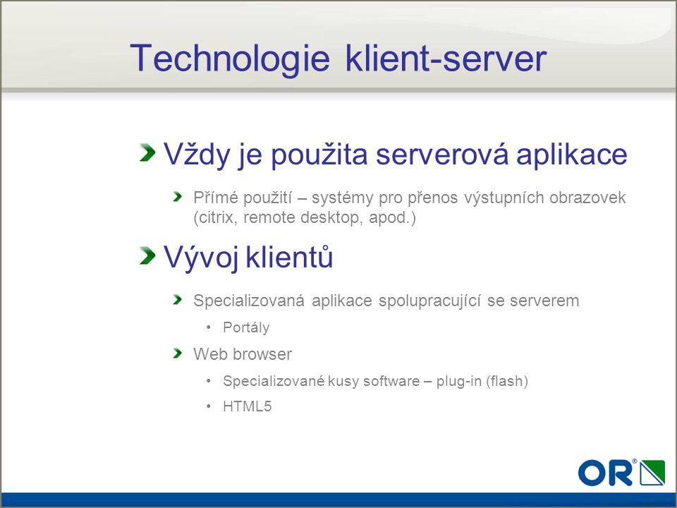 Technologie klient-server Vždy je použita serverová aplikace Přímé použití – systémy pro přenos výstupních obrazovek (citrix, remote desktop, apod.) V