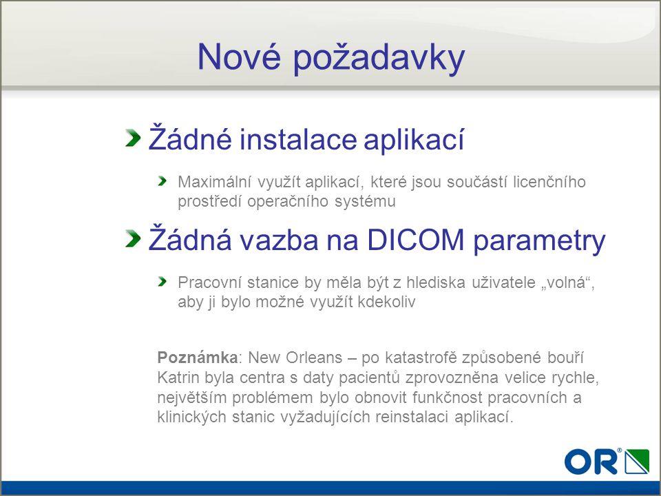 Nové požadavky Žádné instalace aplikací Maximální využít aplikací, které jsou součástí licenčního prostředí operačního systému Žádná vazba na DICOM pa