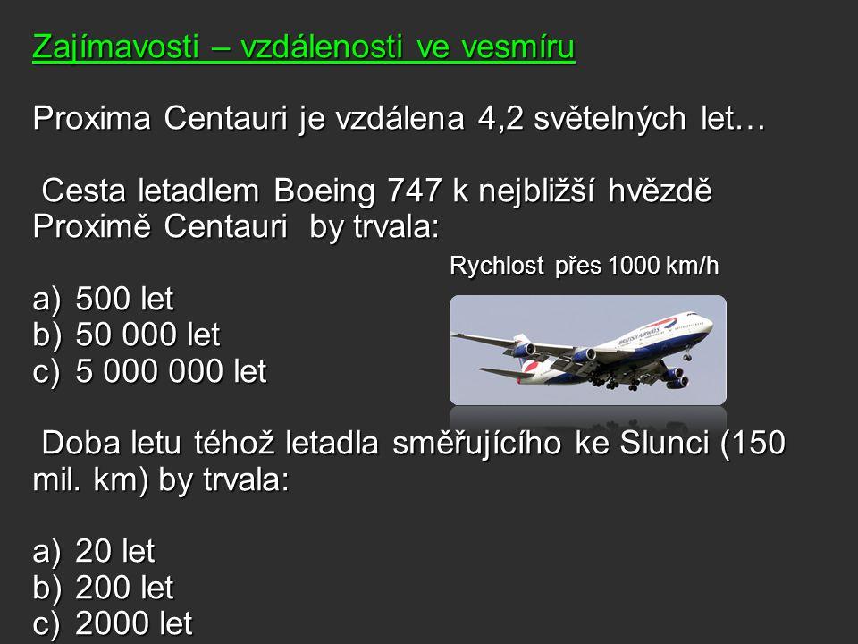Zajímavosti – vzdálenosti ve vesmíru Proxima Centauri je vzdálena 4,2 světelných let… Cesta letadlem Boeing 747 k nejbližší hvězdě Proximě Centauri by