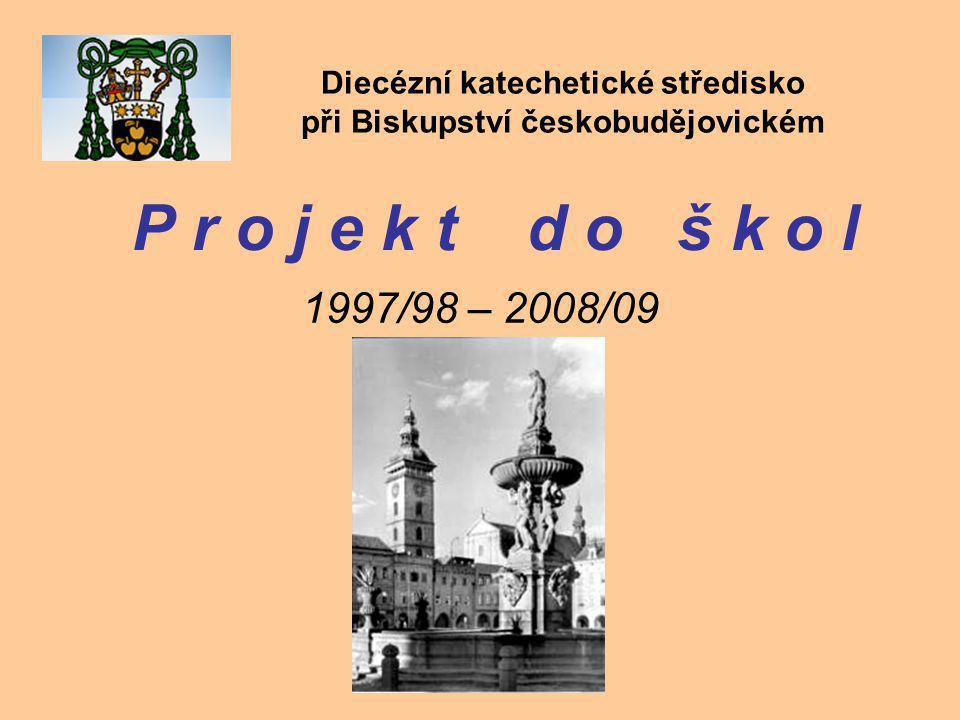 P r o j e k t d o š k o l 1997/98 – 2008/09 Diecézní katechetické středisko při Biskupství českobudějovickém
