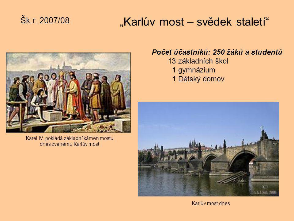 """Šk.r. 2007/08 """"Karlův most – svědek staletí"""" Karel IV. pokládá základní kámen mostu dnes zvanému Karlův most Karlův most dnes Počet účastníků: 250 žák"""