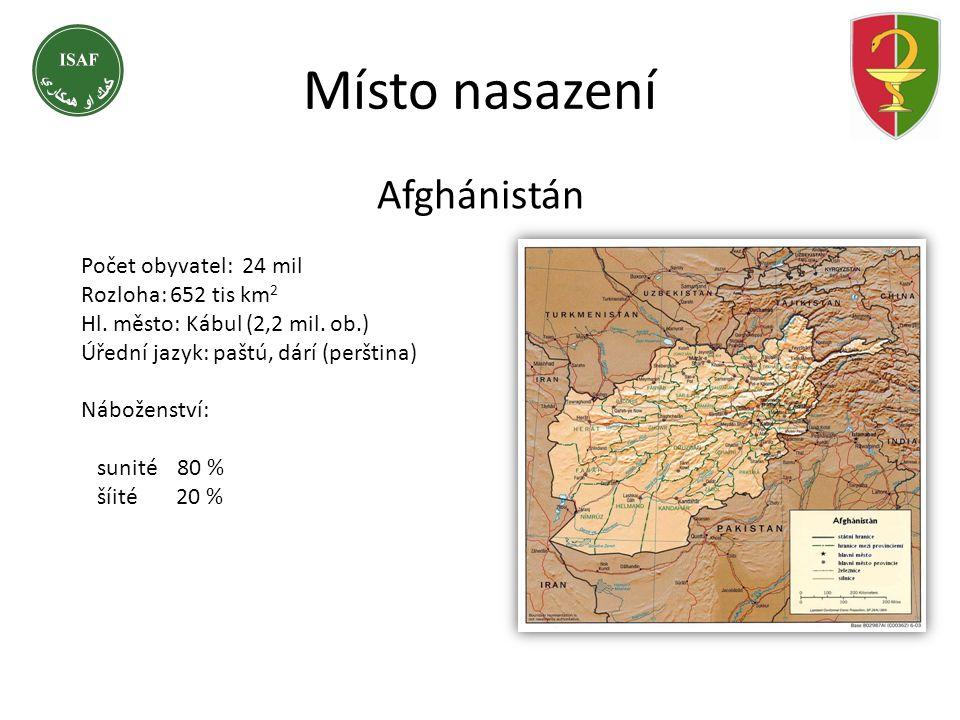 Místo nasazení Afghánistán Počet obyvatel: 24 mil Rozloha: 652 tis km 2 Hl. město: Kábul (2,2 mil. ob.) Úřední jazyk: paštú, dárí (perština) Náboženst