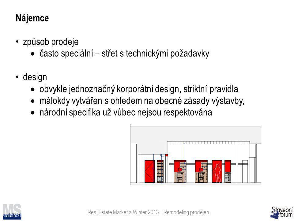 Real Estate Market > Winter 2013 – Remodeling prodejen Nájemce • způsob prodeje  často speciální – střet s technickými požadavky • design  obvykle j
